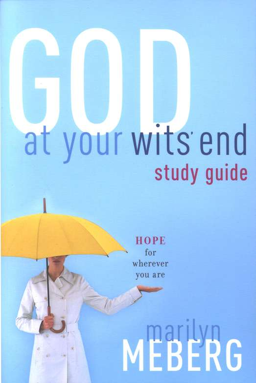 GOD At Your Wit's End Study Guide Hope for wherever you are