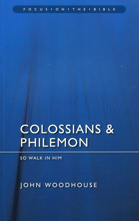 Colossians & Philemon: So Walk in Him (Focus on the Bible)