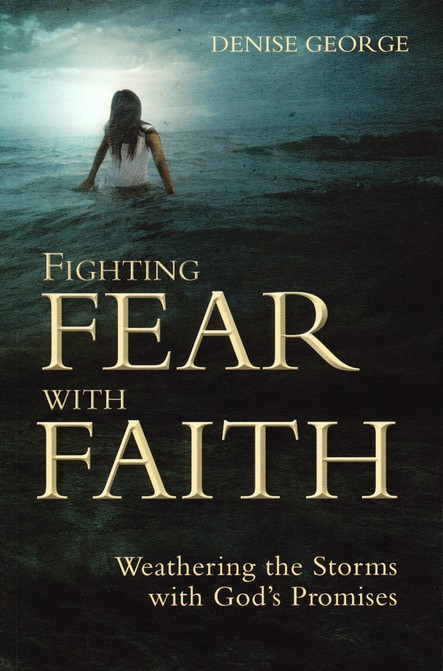 Fighting Fear with Faith: Weathering the Storms with God's Promises