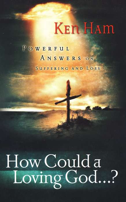 How Could a Loving God...?: Powerful Answers on Suffering and Loss