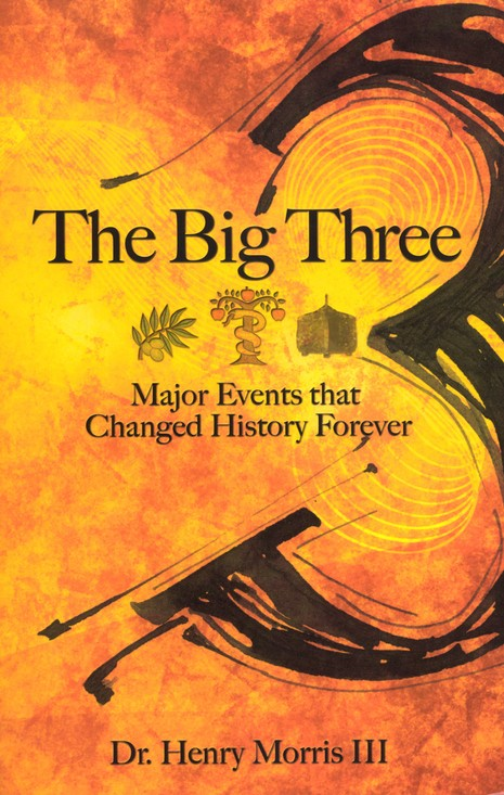 The Big 3: Creation, the Fall, and the Flood--Major Events That Changed History Forever