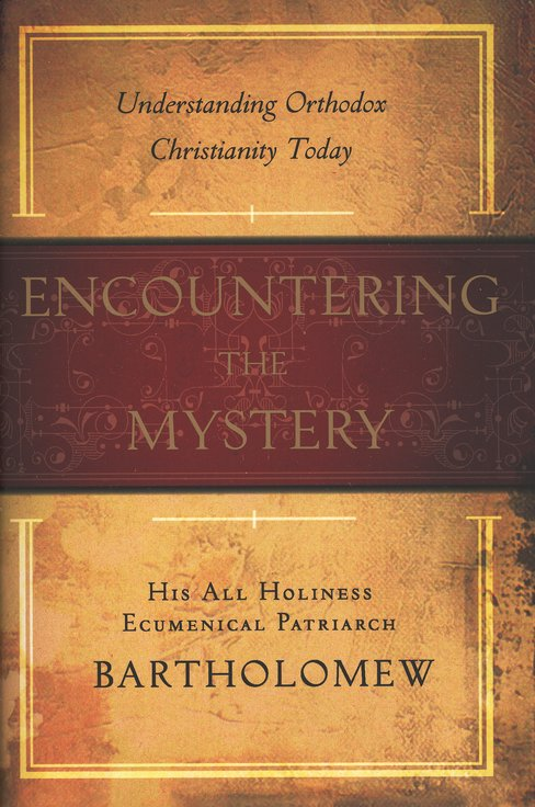 Encountering the Mystery: Understanding Orthodox Christianity