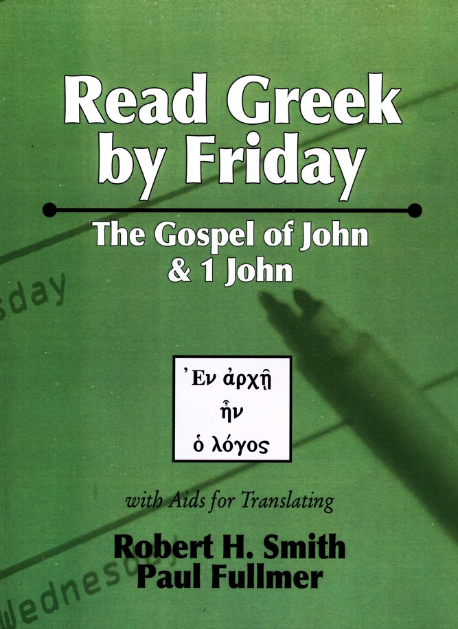 Read Greek by Friday: The Gospel of John and 1 John Volume 3