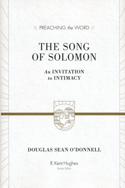 The Song of Solomon: An Invitation to Intimacy  (Preaching the Word)