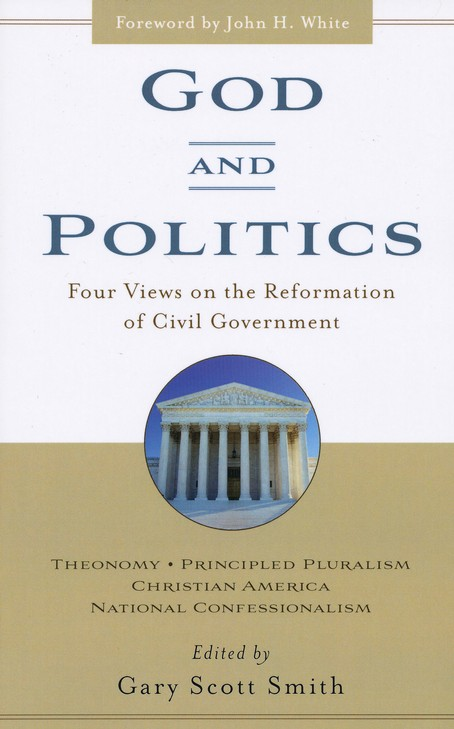 God and Politics: Four Views on the Reformation of Civil Government (Reprint)