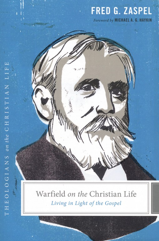 Warfield on the Christian Life: Living in Light of the Gospel