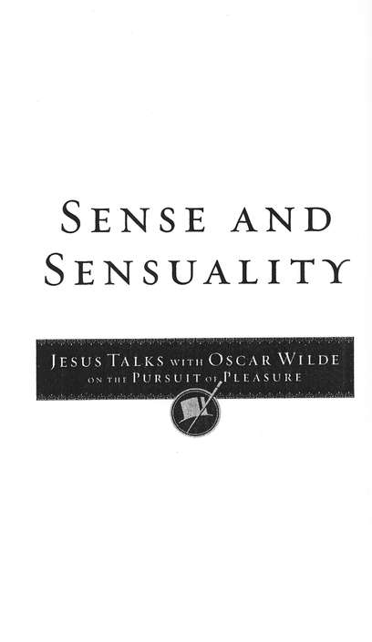 Sense and Sensuality: Jesus Talks with Oscar Wilde on  the Pursuit of Pleasure