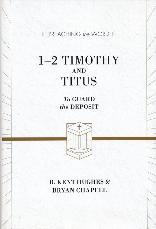 1 & 2 Timothy and Titus: To Guard the Deposit (Preaching the Word)