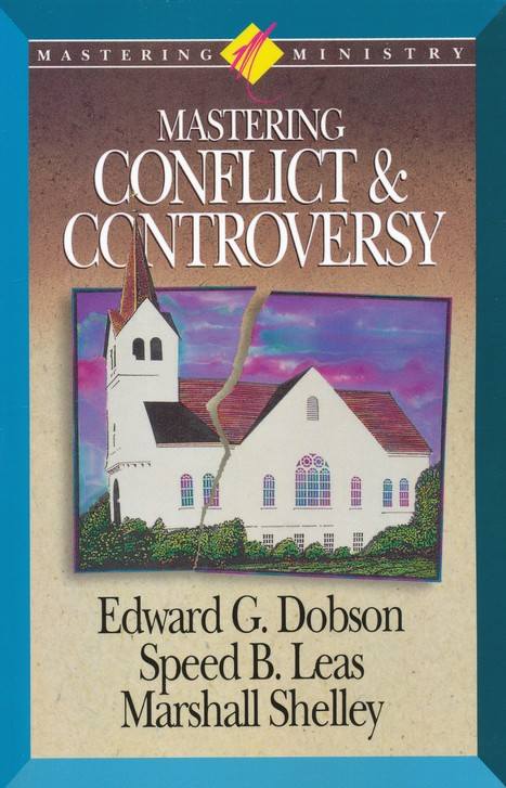 Mastering Ministry: Mastering Conflict And Controversy