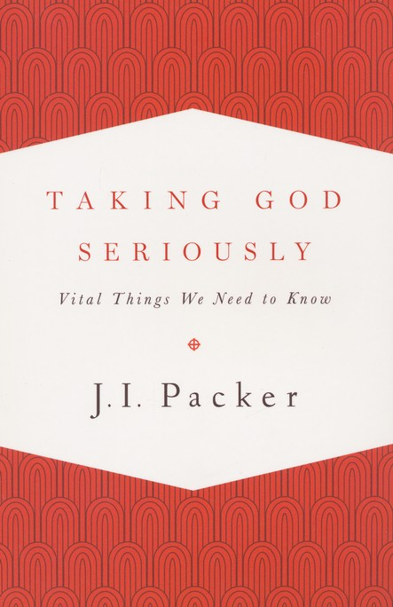 Taking God Seriously: Vital Things We Need to Know
