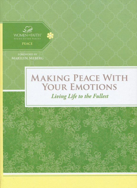 Making Peace with Your Emotions: Living Life to the Fullest, Women of Faith