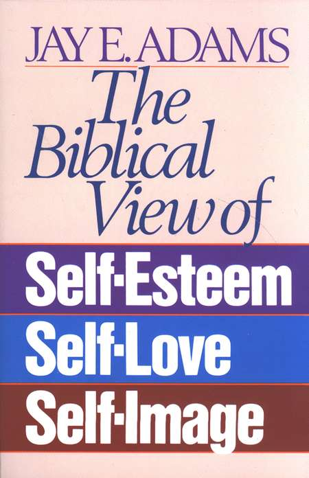 The Biblical View of Self-Esteem