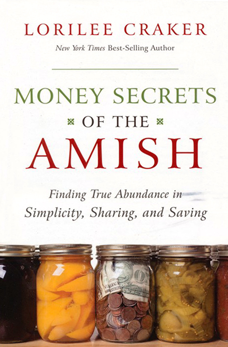 Money Secrets of the Amish: Finding True Abundance in Simplicity, Sharing and Saving
