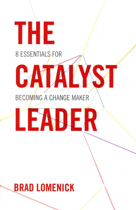 The Catalyst Leader: 8 Essentials for Becoming a Change Maker