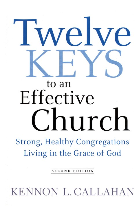 Twelve Keys to an Effective Church: Strong, Healthy Congregations Living in the Grace of God, Second Ed.
