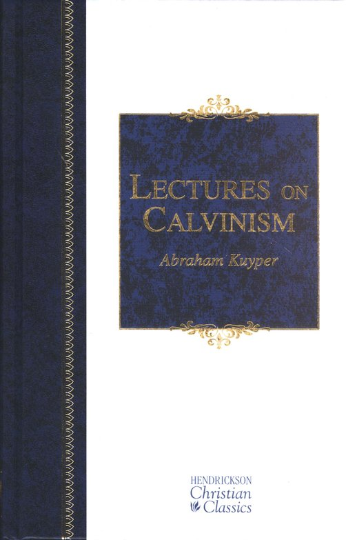 Lectures on Calvinism: The Stone Lectures of 1898