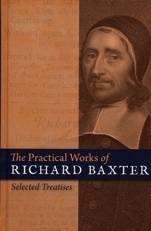 The Practical Works of Richard Baxter: Selected  Treatises