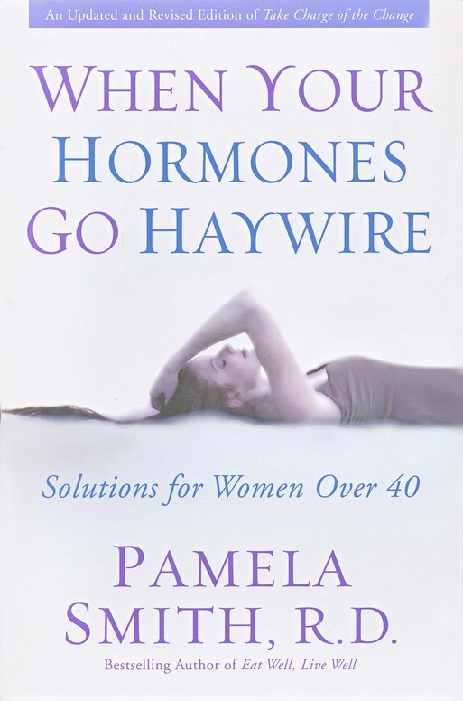 When Your Hormones Go Haywire: An Over 40 Women's Guide to Hormonal Balance and Lifelong Well-Being