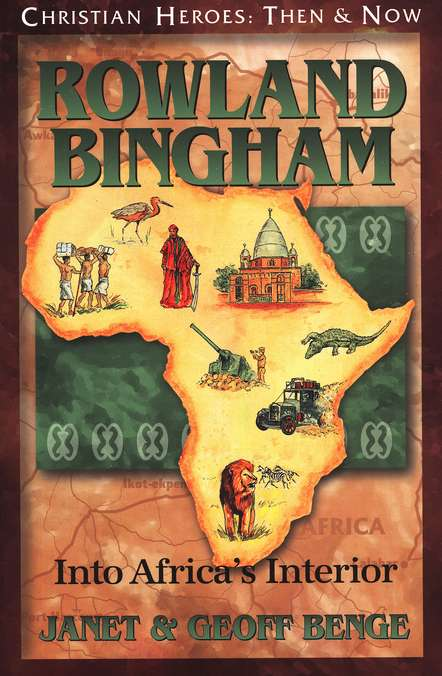 Christian Heroes: Then & Now--Rowland Bingham, Into Africa's Interior