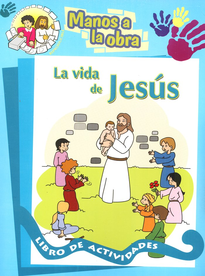 Manos a la Obra: La Vida de Jesús, Libro de Actividades  (Hands to Work: The Life of Jesus Activity Book)