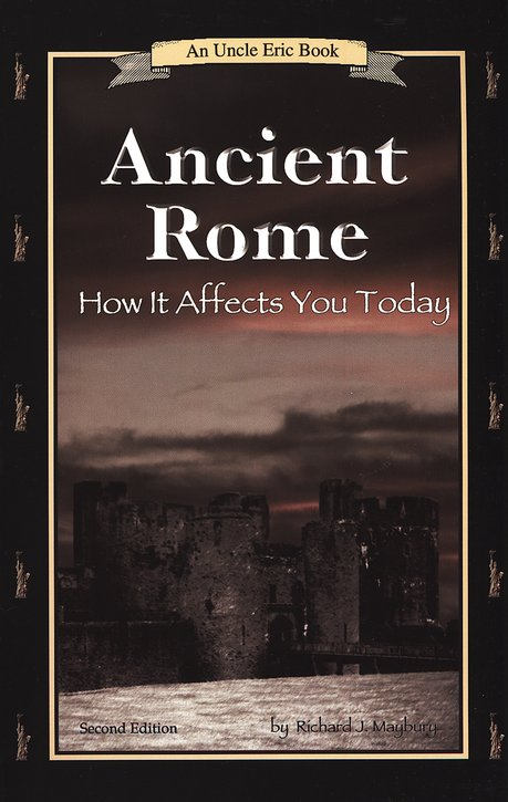 Ancient Rome: How it Affects You Today: An Uncle Eric Book, 2nd Edition