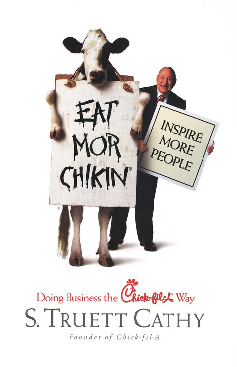 Eat Mor Chikin, Inspire More People: Doing Business   the Chick-fil-A Way
