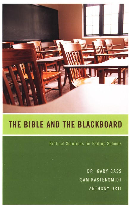The Bible and the Blackboard: Biblical Solutions for Failing Schools
