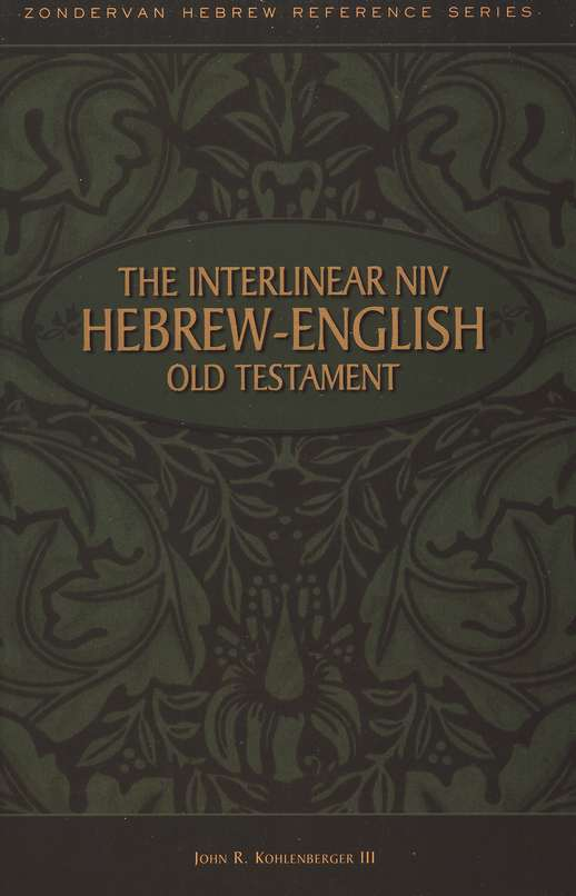 The Interlinear NIV Hebrew-English Old Testament, One-Volume Edition