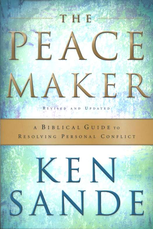 The Peacemaker: A Biblical Guide to Resolving Personal Conflict, Third Edition