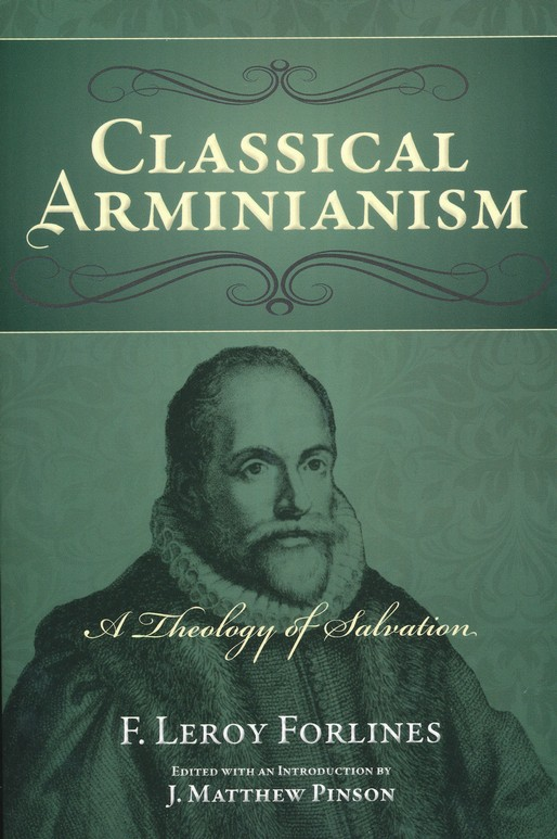 Classical Arminianism: A Theology of Salvation