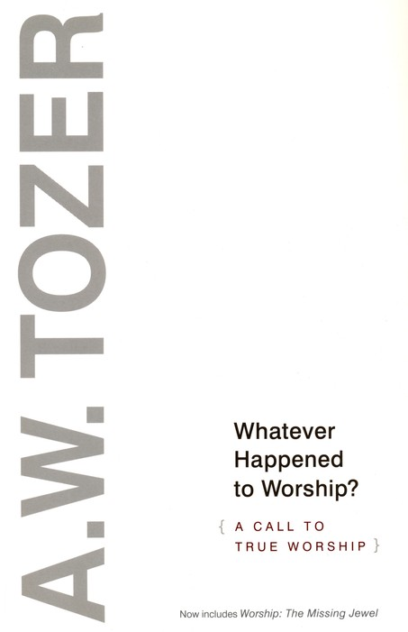 Whatever Happened to Worship: A Call to True Worship