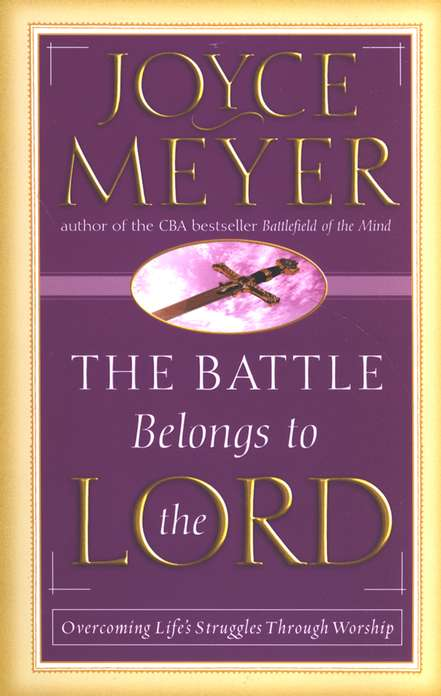 The Battle Belongs to the Lord: Defeating Life's  Struggles Through Worship