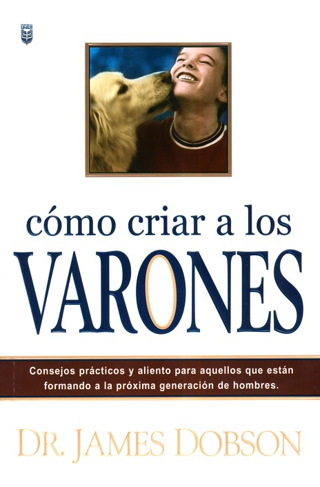 Como Criar a los Varones  (Bringing Up Boys) James Dobson