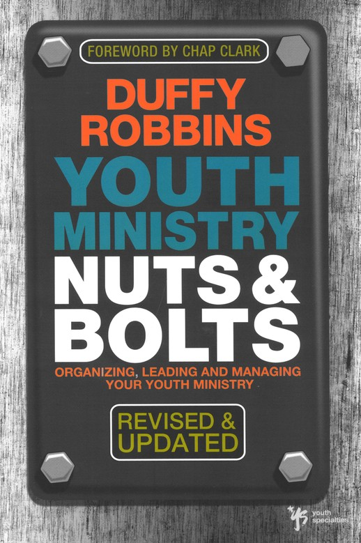 Youth Ministry Nuts & Bolts, Revised and Updated: Organizing, Leading, and Managing Your Youth Ministry