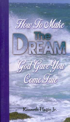 How To Make The Dream God Gave You Come True