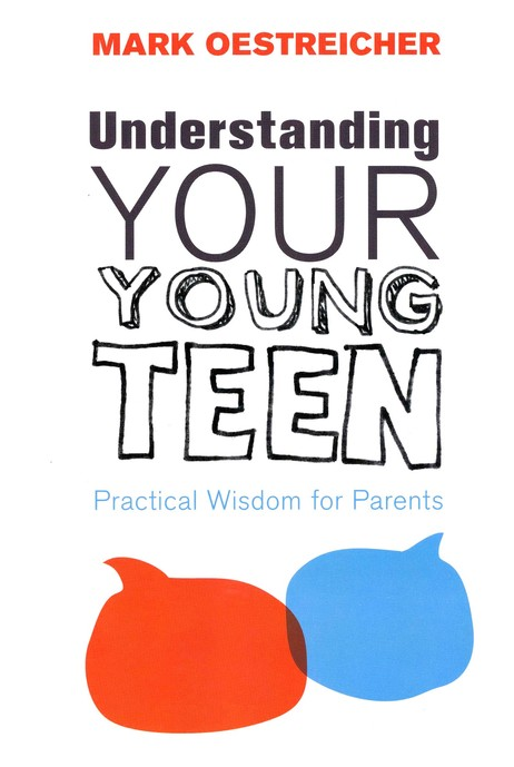 Understanding Your Young Teen: Practical Wisdom for Parents