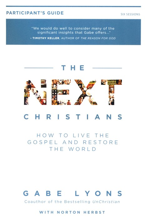Next Christians Participant's Guide: How to Live the  Gospel and Restore the World