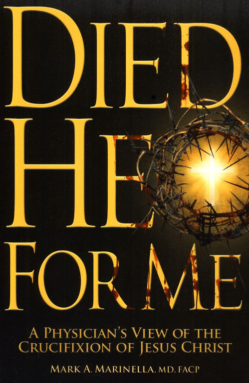 He Died for Me: A Physician's View of the Crucifixion of Jesus Christ