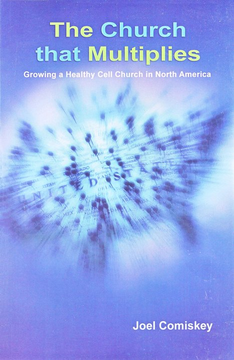 The Church That Multiples: Growing a Healthy Cell Church in North America