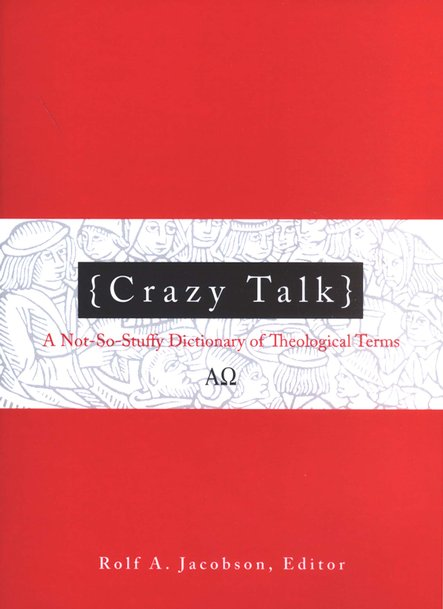 Crazy Talk: A Not-So-Stuffy Dictionary of Theological Terms