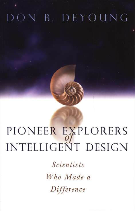 Pioneer Explorers of Intelligent Design: Scientists Who Made a Difference
