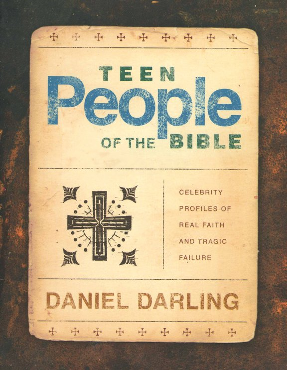 Teen People of the Bible: Celebrity Profiles of Real Faith and Tragic Failure