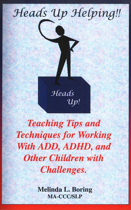 Heads Up Helping! Teaching Tips and Techniques for Working with ADD, ADHD & Other Children with Challenges
