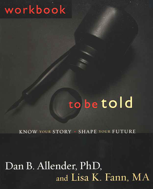 To Be Told: Know Your Story, Shape Your Future,          Workbook
