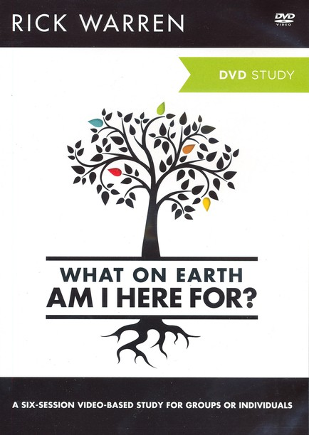 What on Earth Am I Here For?: Six Sessions on The   Purpose Driven Life, Expanded Edition,Study Guide & DVD