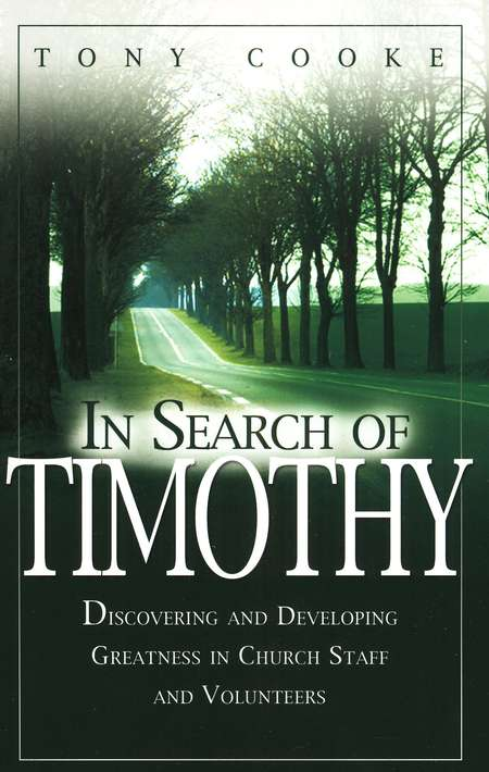 In Search of Timothy: Discovering and Developing Greatness in Church Staff and Volunteers
