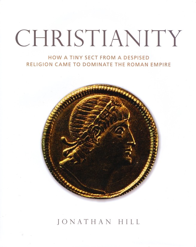 Christianity: How a Despised Sect from a Minority Religion Came to Dominate the Roman Empire