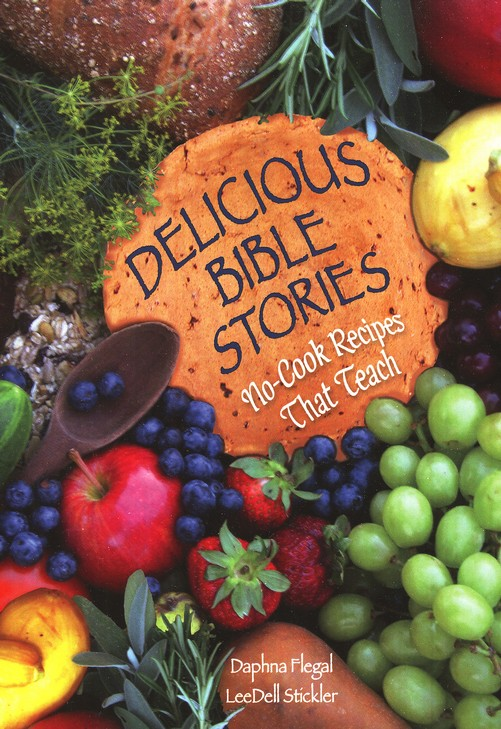Delicious Bible Stories: No-Cook Recipes That Teach