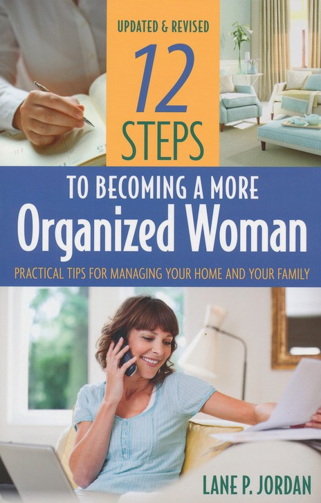 12 Steps to Becoming a More Organized Woman: Practical Tips for Managing Your Home and Your Life, Revised