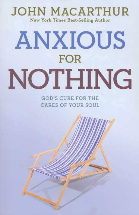 Anxious for Nothing: God's Cure for the Cares of Your Soul, John MacArthur Study